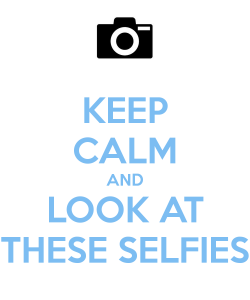 keep-calm-and-look-at-these-selfies